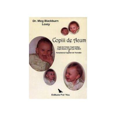 Copiii de acum ~ Copiii de Cristal, Copiii Indigo, Copiii Stelari, Îngeri pe Pământ şi Fenomenul Copiilor de Tranziţie