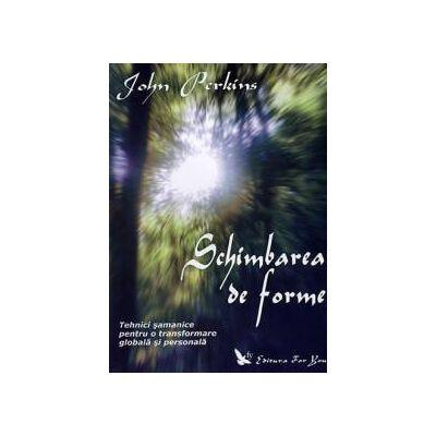 Schimbarea de forme ~ tehnici şamanice pentru o transformare globală şi personală ~