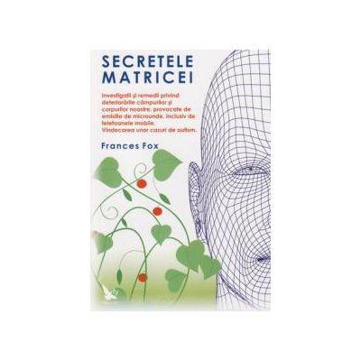 Secretele matricei ~ investigaţii şi remedii privind deteriorările câmpurilor şi corpurilor noastre, provocate de emisiile de microunde, inclusiv de telefoanele mobile - vindecarea unor cazuri de autism ~
