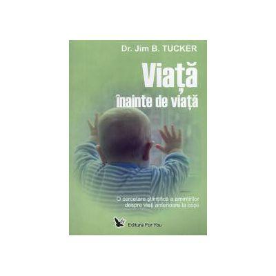 Viata inainte de viata ~ o cercetare ştiinţifică a amintirilor despre vieţi anterioare la copii ~