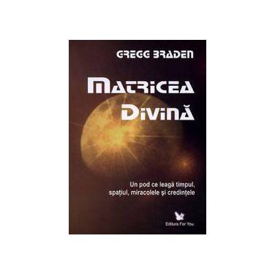 Matricea divina ~ un pod ce leagă timpul, spaţiul, miracolele şi credinţele ~