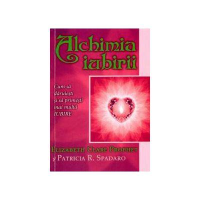 Alchimia iubirii ~ Cum să dăruieşti şi să primeşti mai multă iubire ~