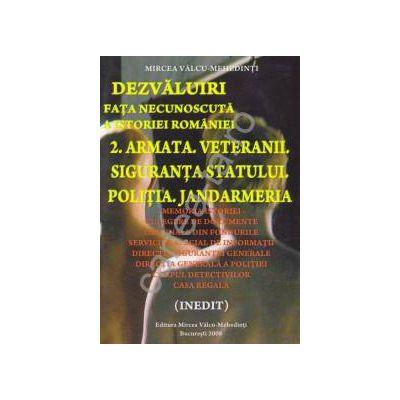 Dezvaluiri ~ Fata necunoscuta a istoriei romane ~ Vol. 2  - Armata. Veteranii. Siguranta statului. Politia. Jandarmeria