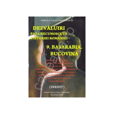 Dezvaluiri ~ Fata necunoscuta a istoriei romane ~ Vol. 9 - Basarabia. Bucovina