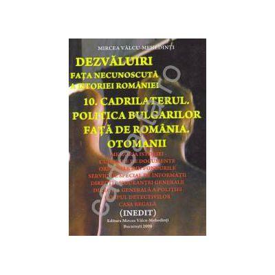 Dezvaluiri ~ Fata necunoscuta a istoriei romane ~ Vol. 10 - Cadrilaterul. Politica bulgarilor fata de Romania. Otomani