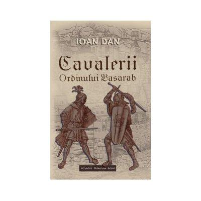 Cavalerii Ordinului Basarab, Vol. 1