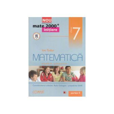 Matematica - initiere - algebra, geometrie: clasa a VII - a, partea a II - a
