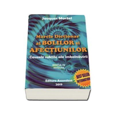 Marele dictionar al bolilor si afectiunilor. Cauzele subtile ale imbolnavirii, editia a IV-a revizuita - Martel, Jacques