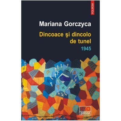 Dincoace si dincolo de tunel. 1945 - Mariana Gorczyca