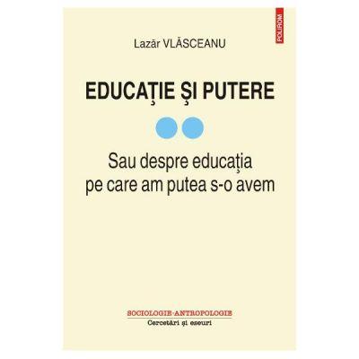 Educatie si putere Vol. 2 - Lazar Vlasceanu