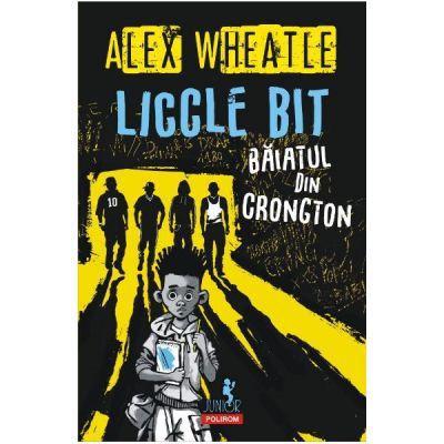 Liccle bit, baiatul din Crongton - Alex Wheatle