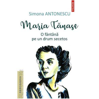 Maria Tanase. O fantana pe un drum secetos - Simona Antonescu
