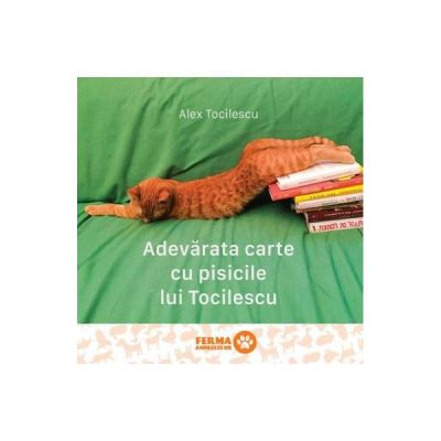 Adevarata carte cu pisicile lui Tocilescu - Alex Tocilescu