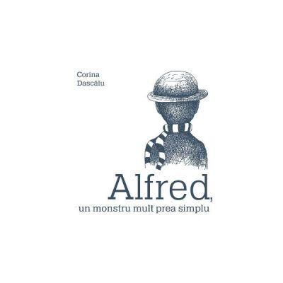 Alfred, un monstru mult prea simplu - Corina Dascalu