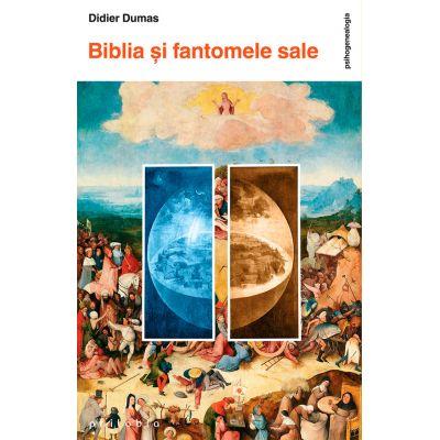 Biblia şi fantomele sale - Didier Dumas