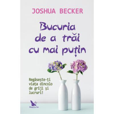 Bucuria de a trăi cu mai puțin - Becker Joshua