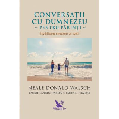 Conversații cu Dumnezeu pentru părinți - Walsch Neale Donald
