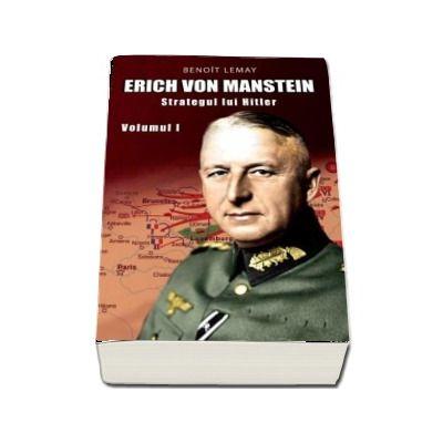 Erich von Manstein. Strategul lui Hitler (Volumul I) - Benoit Lemay