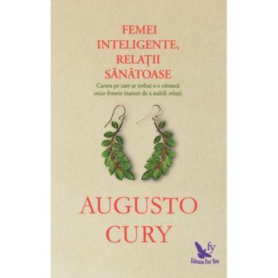Femei inteligente, relații sănătoase - Dr. Augusto Cury