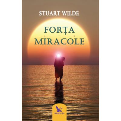Forța și Miracole - Wilde Stuart