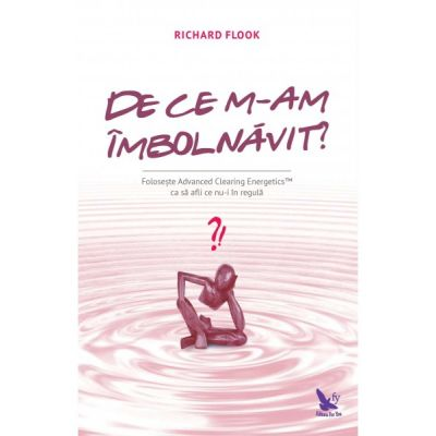 De ce m-am îmbolnăvit? - Dr. Richard Flook