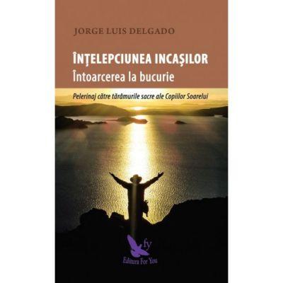 Înțelepciunea incașilor - Delgado Jorge Luis