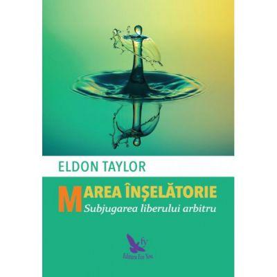 Marea înșelătorie - Dr. Eldon Taylor