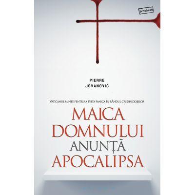 Maica Domnului anunţă Apocalipsa - Pierre Jovanovic