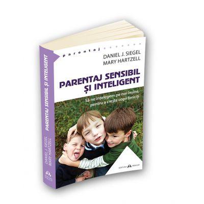 Parentaj sensibil si inteligent - Daniel J. Siegel