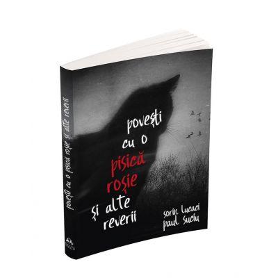Povesti cu o pisica rosie si alte reverii - Paul Suciu