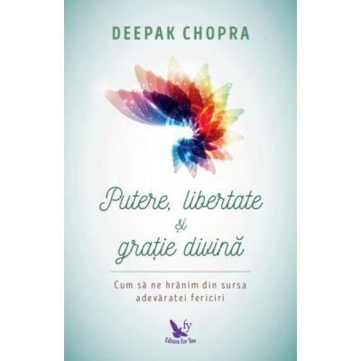 Putere, libertate şi graţie divină - Dr. Deepak Chopra