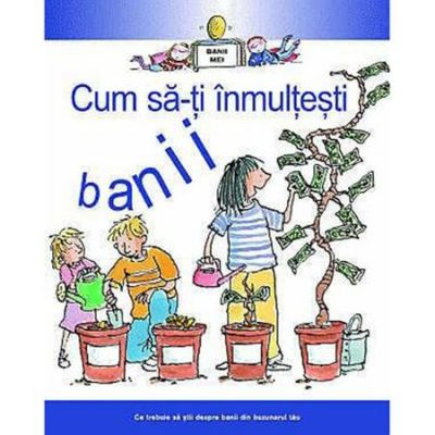 Cum sa-ti inmultesti banii - Gerry Bailey, Felicia Law