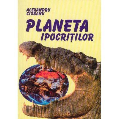Planeta ipocritilor - Alexandru Ciobanu