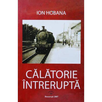 Calatorie intrerupta (roman) – Ion Hobana
