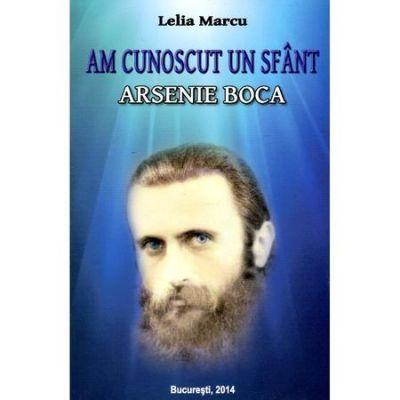 Am Cunoscut Un Sfant: Arsenie Boca - Lelia Marcu