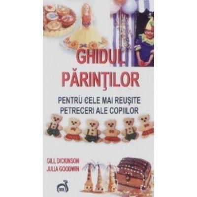 Ghidul parintilor pentru cele mai reusite petreceri ale copiilor - Gill Dickinson, Julia Goodwin