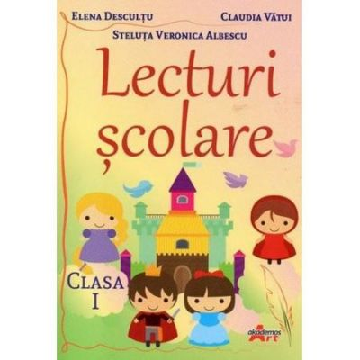Lecturi scolare - Clasa a 1-a - Elena Descultu, Claudia Vatui, Steluta Veronica Albescu