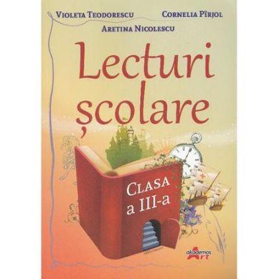 Lecturi scolare - Clasa a 3-a - Violeta Teodorescu, Cornelia Pirjol, Aretina Nicolescu