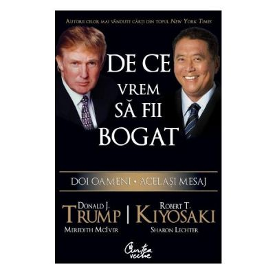 De ce vrem sa fii bogat - Donald J. Trump, Robert T. Kiyosaki