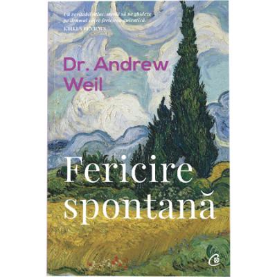 Fericire spontana. Ed a II a, revizuita, Dr. Andrew Weil