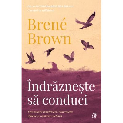 Îndrăznește să conduci -  Brené Brown