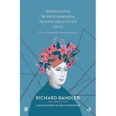 Introducere în programarea neurolingvistică (NLP) -  Richard Bandler