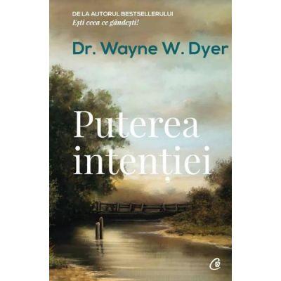 Puterea intentiei Ed. 3 - Wayne W. Dyer
