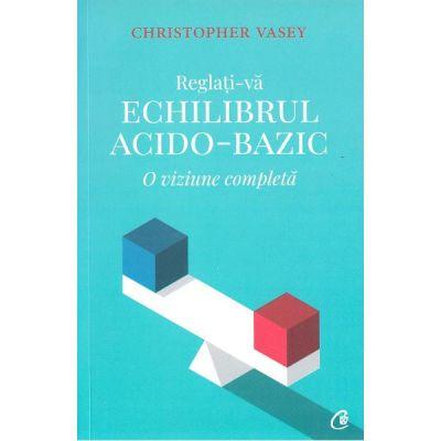 Reglati-va echilibrul acido-bazic - Christopher Vasey