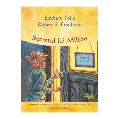 Secretul lui Milton - Eckhart Tolle, Robert S. Friedman