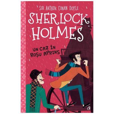 Sherlock Holmes. Un caz in rosu aprins - Sir Arthur Conan Doyle