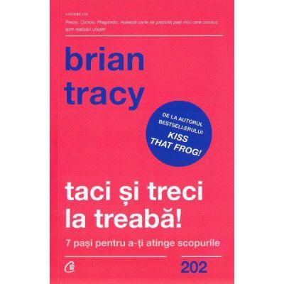 Taci si treci la treaba! - Brian Tracy
