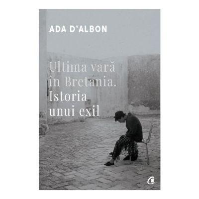 Ultima vara in Bretania. Istoria unui exil - Ada D'Albon