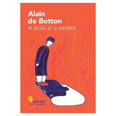 A privi si a vedea - Alain de Botton