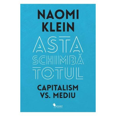 Asta schimba totul Capitalism vs Mediu- Naomi Klein